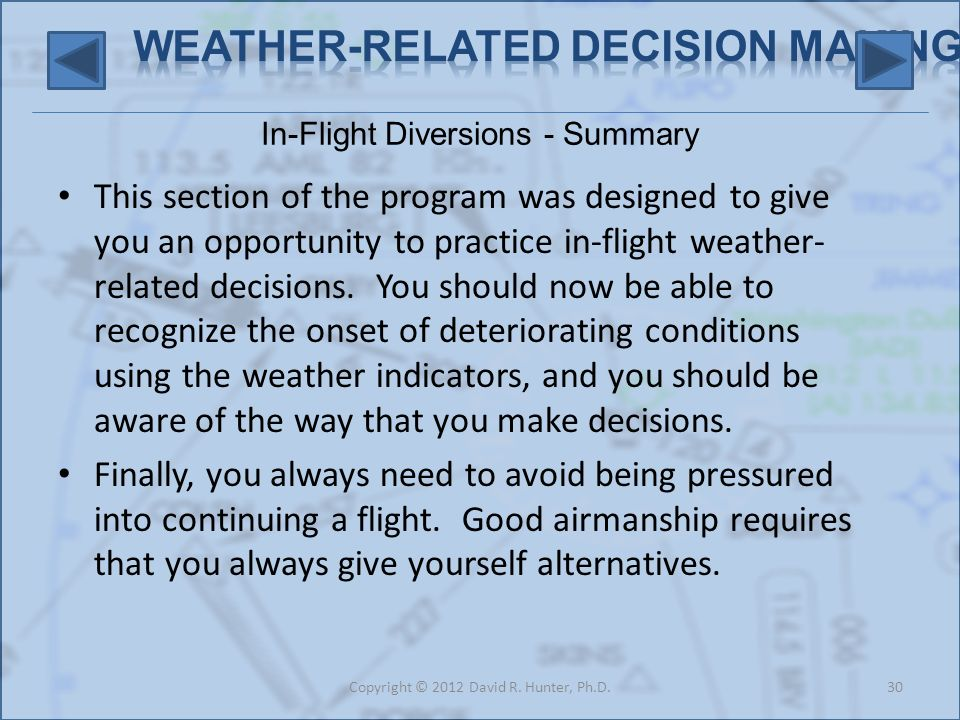 In-Flight Diversions - Summary This section of the program was designed to give you an opportunity to practice in-flight weather- related decisions.