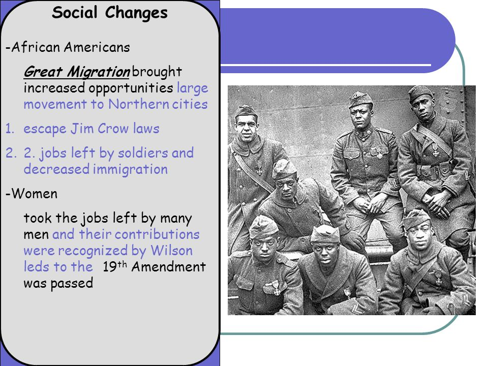 Social Changes -African Americans Great Migration brought increased opportunities large movement to Northern cities 1.escape Jim Crow laws 2.2.