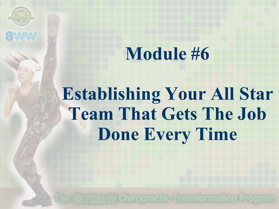 Module #6 Establishing Your All Star Team That Gets The Job Done Every Time