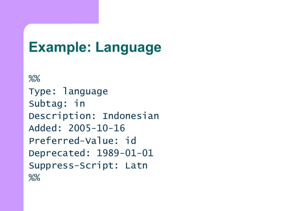 Example: Language % Type: language Subtag: in Description: Indonesian Added: Preferred-Value: id Deprecated: Suppress-Script: Latn %