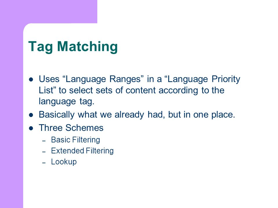 Tag Matching Uses Language Ranges in a Language Priority List to select sets of content according to the language tag.