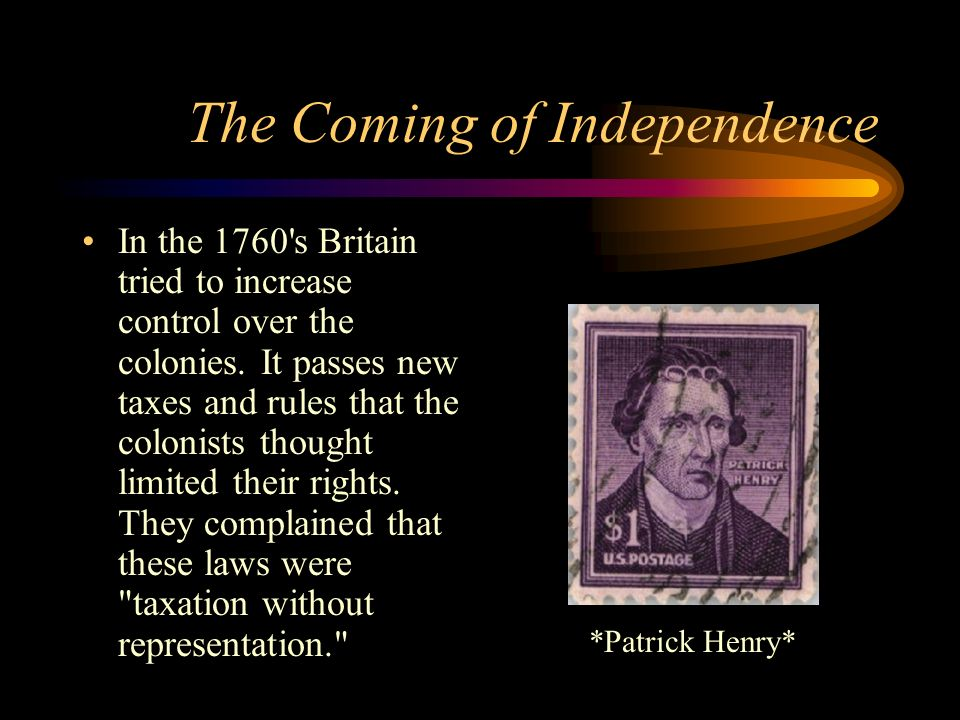 The Coming of Independence In the 1760 s Britain tried to increase control over the colonies.