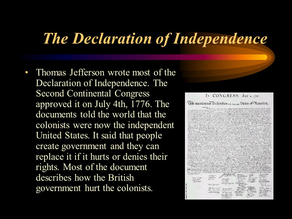 The Declaration of Independence Thomas Jefferson wrote most of the Declaration of Independence.