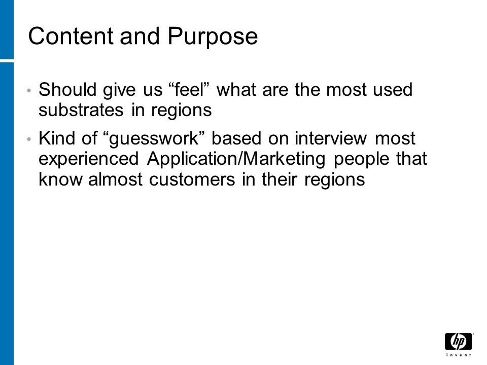 Content and Purpose Should give us feel what are the most used substrates in regions Kind of guesswork based on interview most experienced Application/Marketing people that know almost customers in their regions