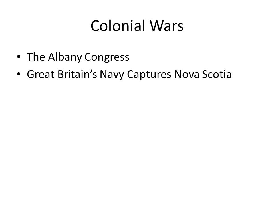 Colonial Wars The Albany Congress Great Britains Navy Captures Nova Scotia