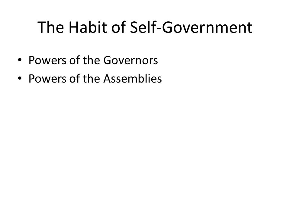 The Habit of Self-Government Powers of the Governors Powers of the Assemblies