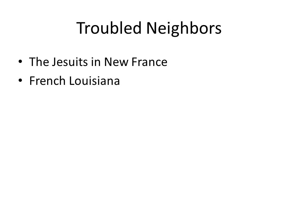 Troubled Neighbors The Jesuits in New France French Louisiana