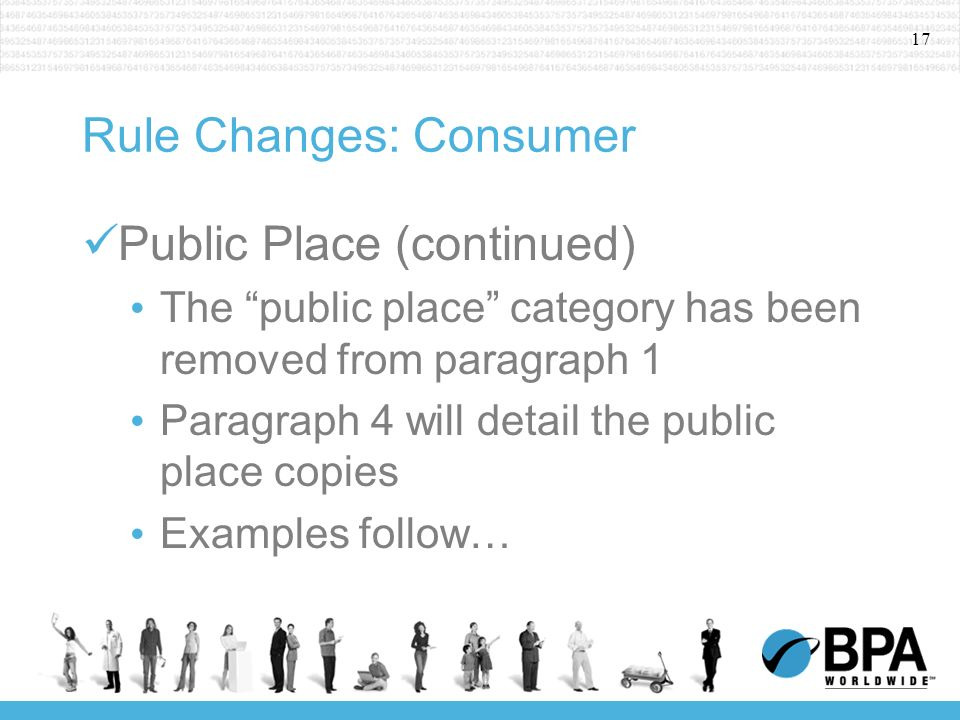 17 Rule Changes: Consumer Public Place (continued) The public place category has been removed from paragraph 1 Paragraph 4 will detail the public place copies Examples follow…