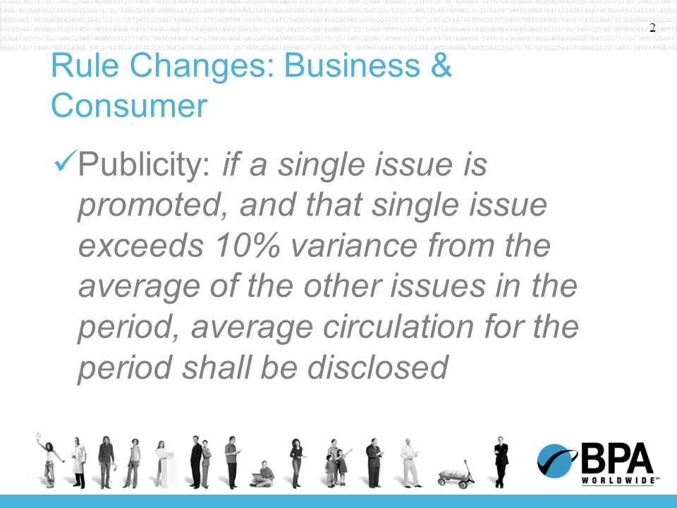 2 Rule Changes: Business & Consumer Publicity: if a single issue is promoted, and that single issue exceeds 10% variance from the average of the other issues in the period, average circulation for the period shall be disclosed