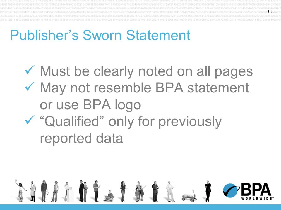 30 Publishers Sworn Statement Must be clearly noted on all pages May not resemble BPA statement or use BPA logo Qualified only for previously reported data
