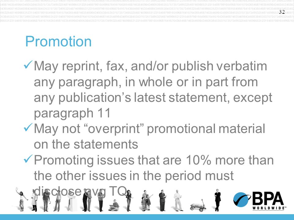 32 Promotion May reprint, fax, and/or publish verbatim any paragraph, in whole or in part from any publications latest statement, except paragraph 11 May not overprint promotional material on the statements Promoting issues that are 10% more than the other issues in the period must disclose avg TQ