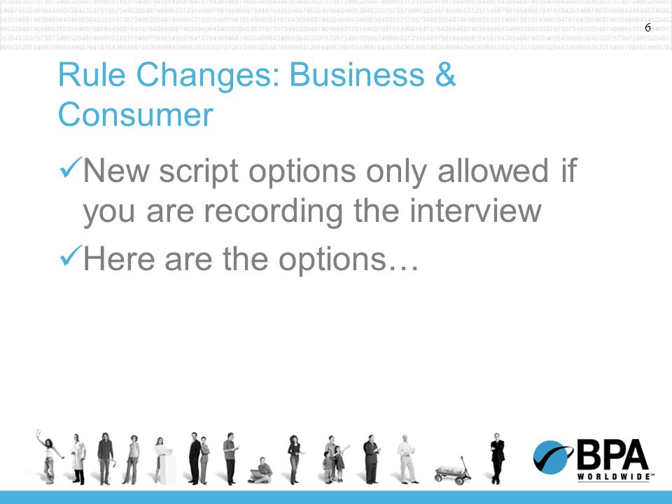 6 Rule Changes: Business & Consumer New script options only allowed if you are recording the interview Here are the options…