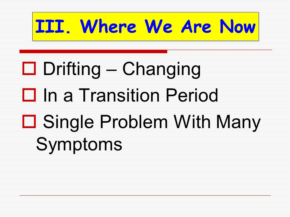 Drifting – Changing In a Transition Period Single Problem With Many Symptoms III. Where We Are Now