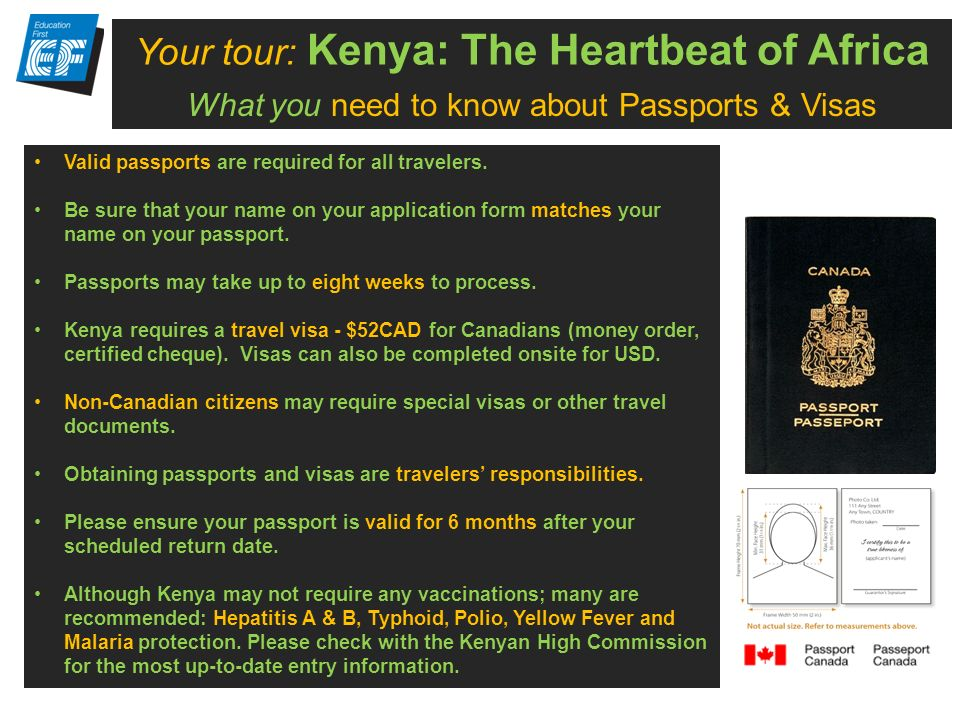 Your tour: Kenya: The Heartbeat of Africa What you need to know about Passports & Visas Valid passports are required for all travelers.
