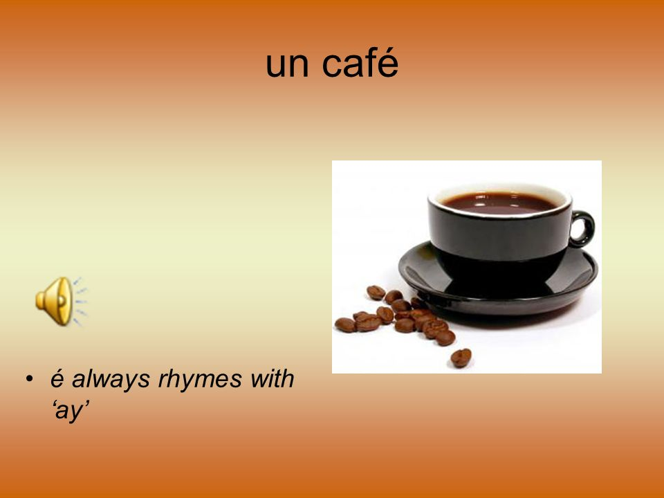 How do we pronounce the words we need for Au Café.