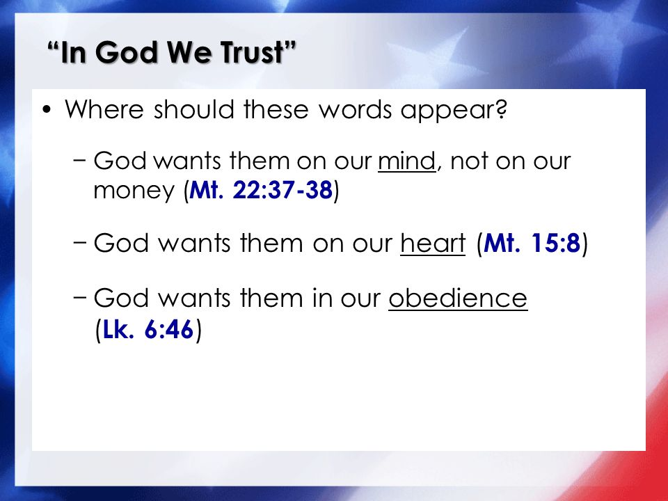 In God We Trust Where should these words appear. God wants them on our mind, not on our money ( Mt.