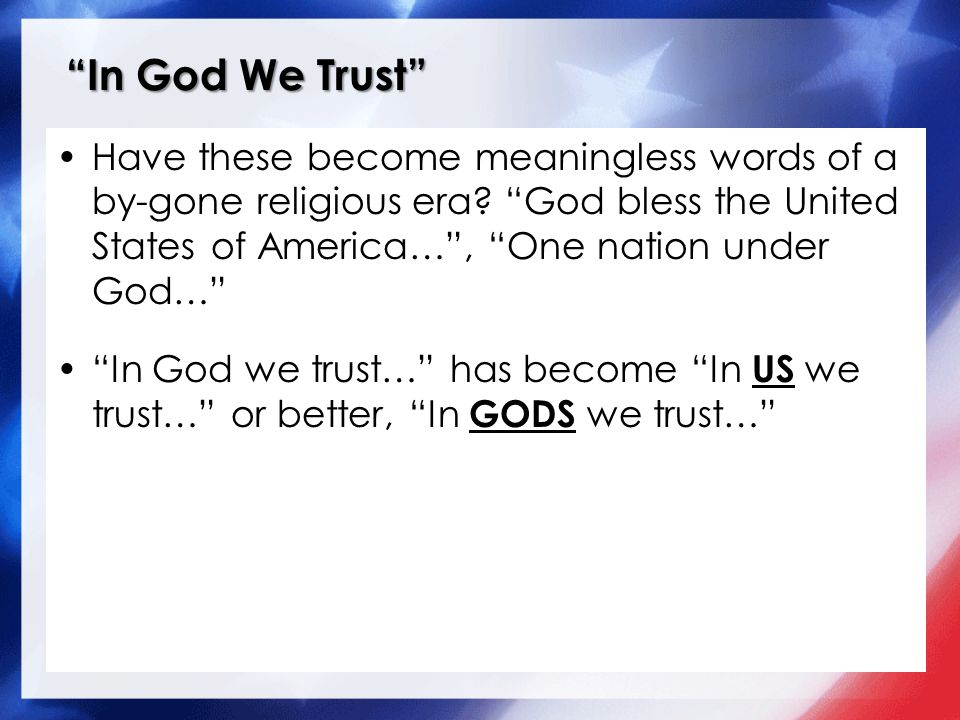 In God We Trust Have these become meaningless words of a by-gone religious era.
