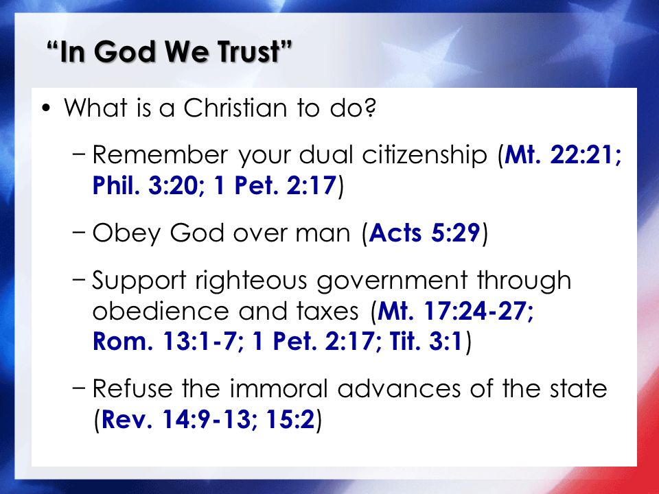 In God We Trust What is a Christian to do. Remember your dual citizenship ( Mt.