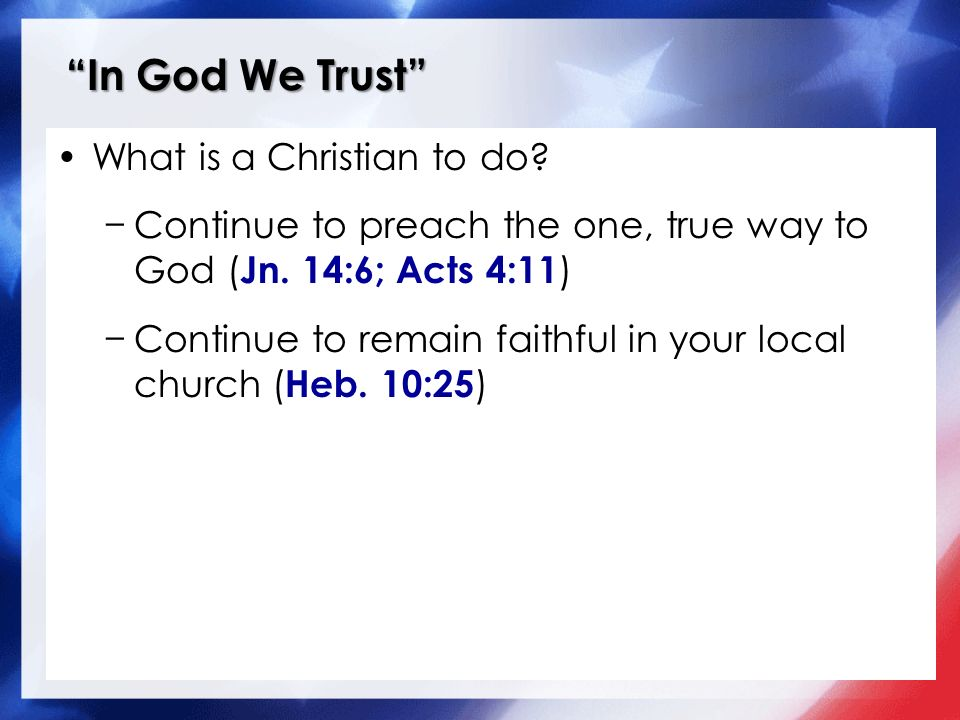 In God We Trust What is a Christian to do. Continue to preach the one, true way to God ( Jn.