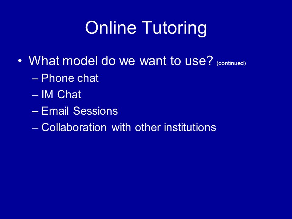 Online Tutoring What model do we want to use.