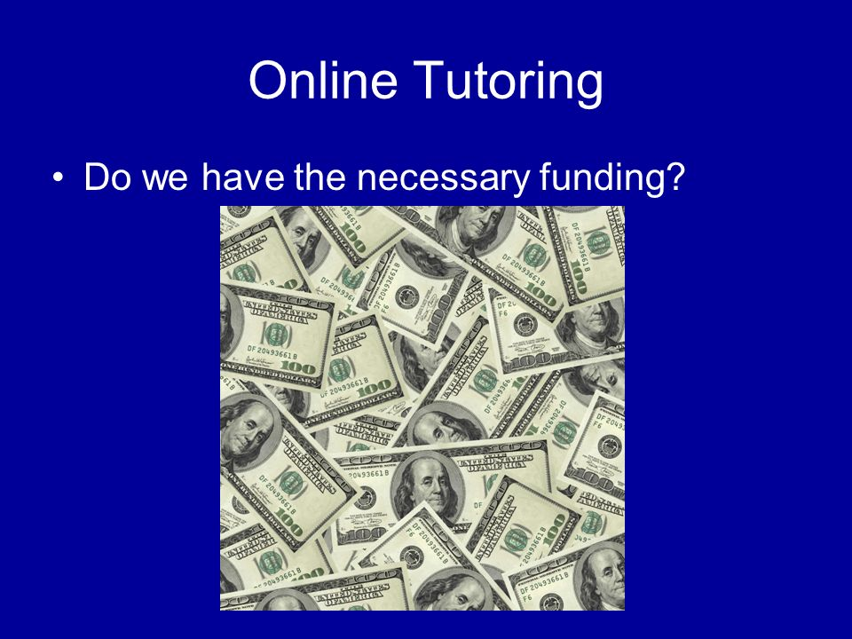 Online Tutoring Do we have the necessary funding