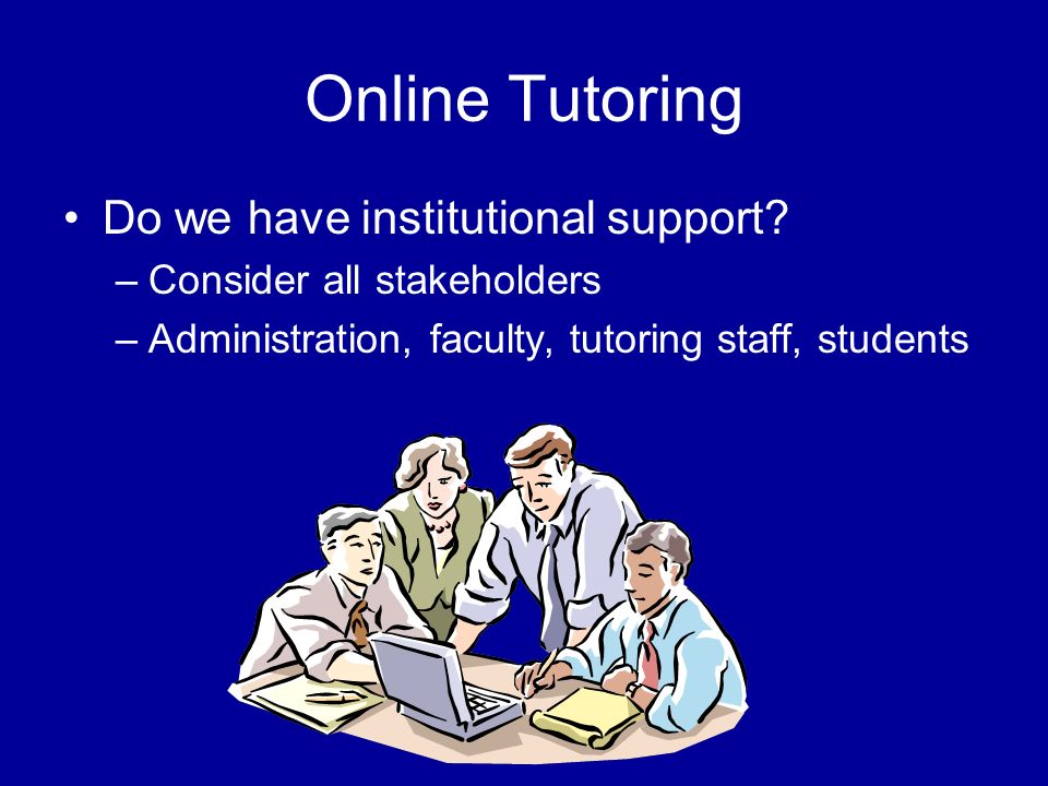 Online Tutoring Do we have institutional support.