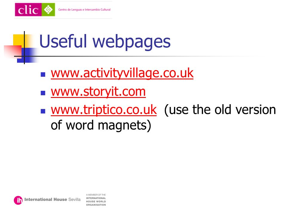 Useful webpages www.activityvillage.co.uk www.storyit.com www.triptico.co.uk (use the old version of word magnets) www.triptico.co.uk