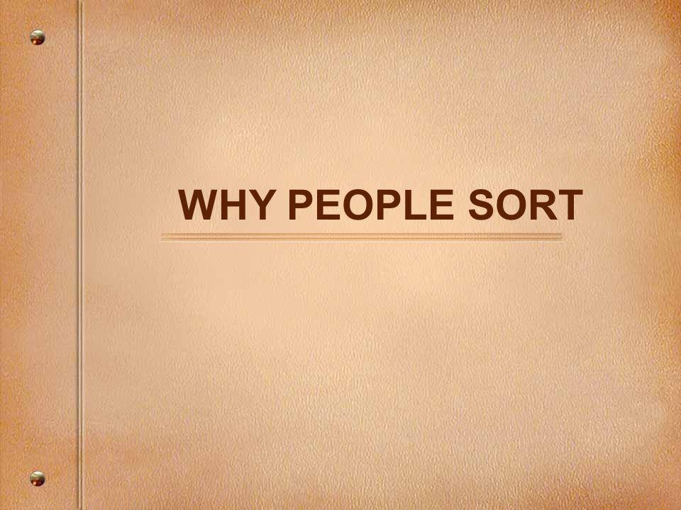 WHY PEOPLE SORT