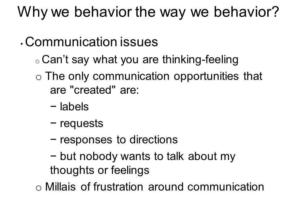 Why we behavior the way we behavior.