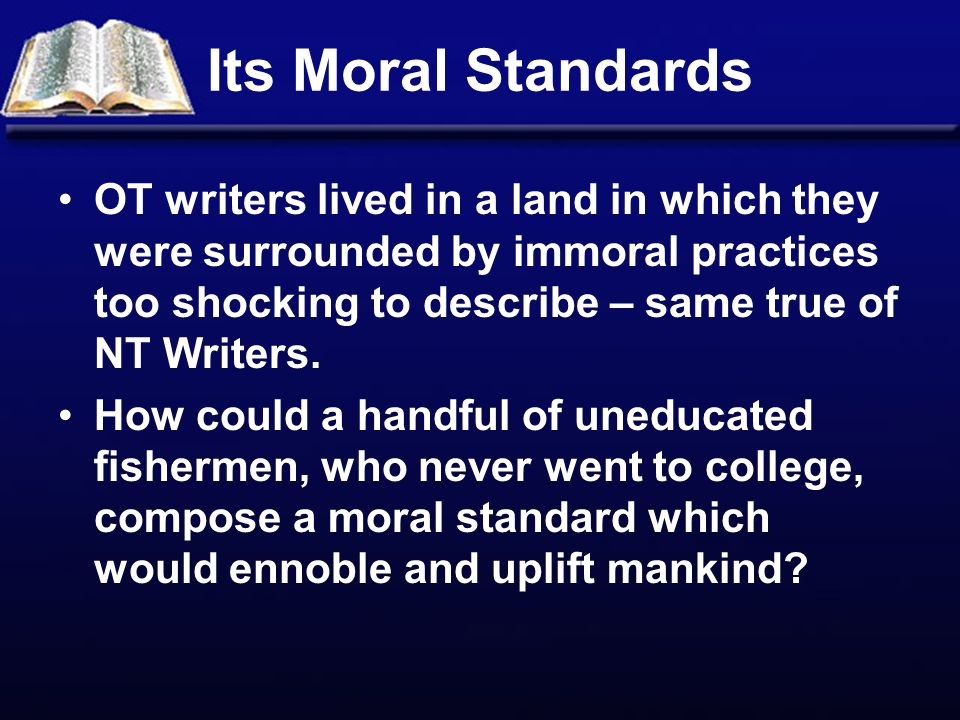 Its Moral Standards OT writers lived in a land in which they were surrounded by immoral practices too shocking to describe – same true of NT Writers.