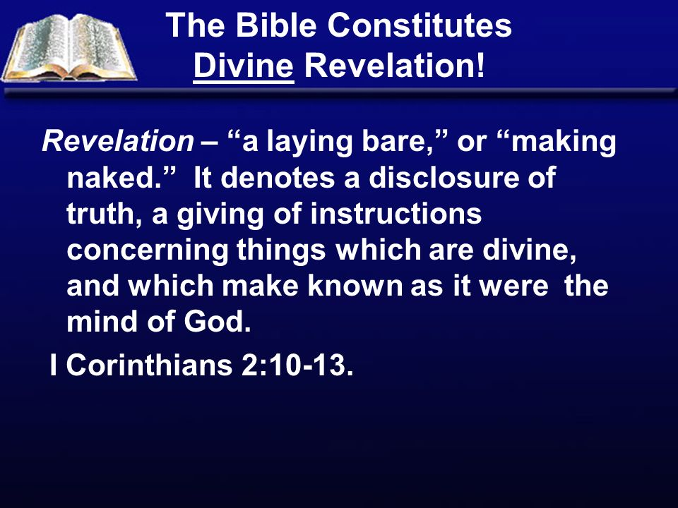 The Bible Constitutes Divine Revelation. Revelation – a laying bare, or making naked.