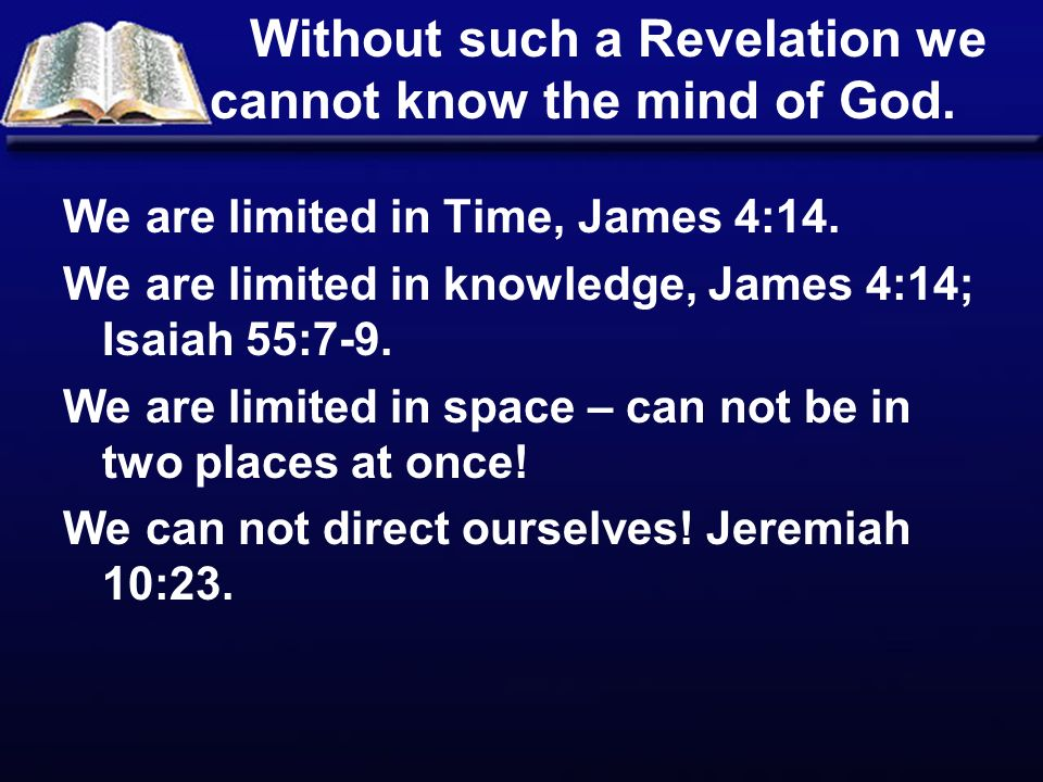 Without such a Revelation we cannot know the mind of God.