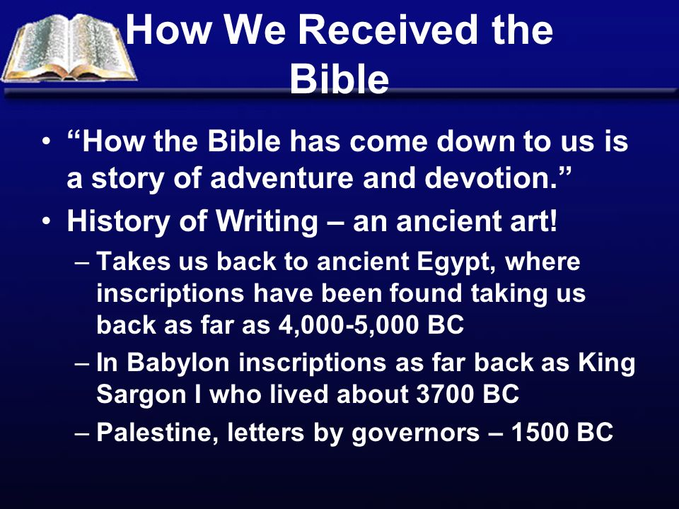 How We Received the Bible How the Bible has come down to us is a story of adventure and devotion.