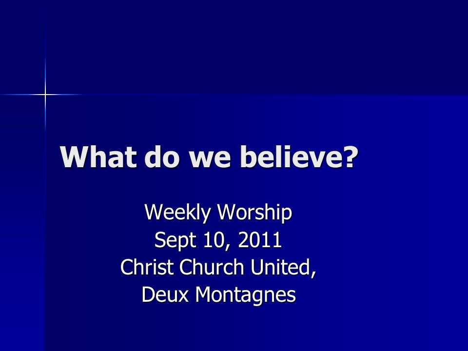 What do we believe Weekly Worship Sept 10, 2011 Christ Church United, Deux Montagnes