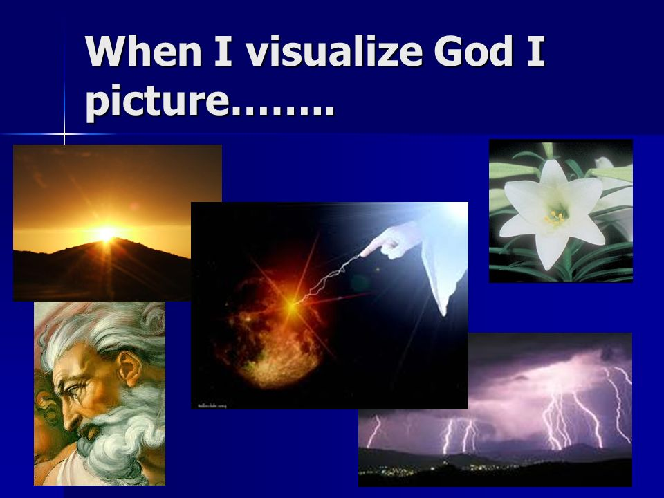 When I visualize God I picture……..