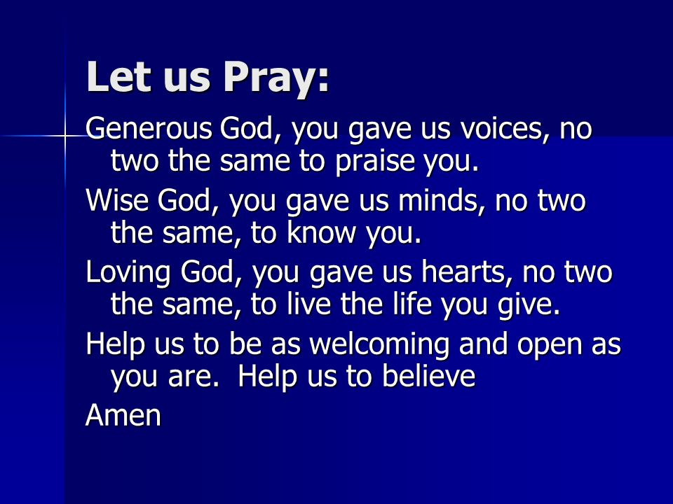 Let us Pray: Generous God, you gave us voices, no two the same to praise you.