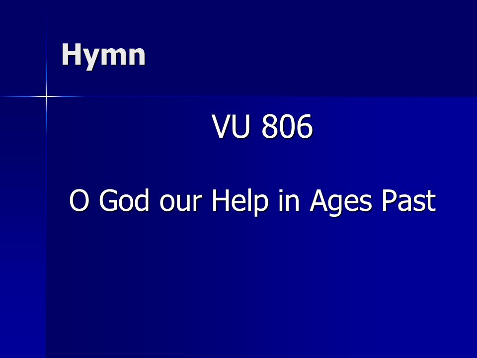 Hymn VU 806 VU 806 O God our Help in Ages Past