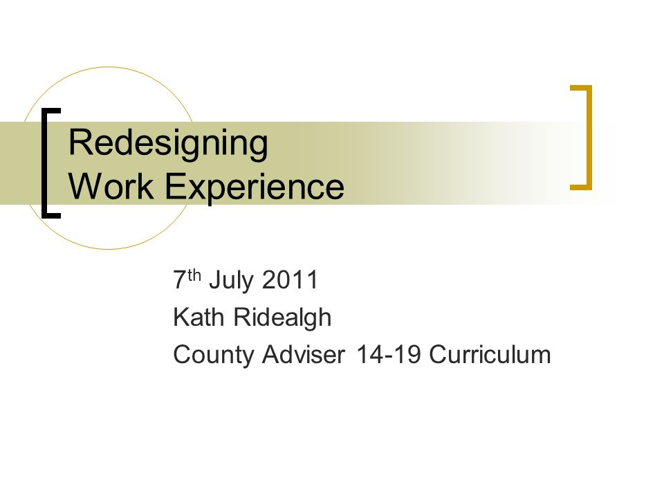 Redesigning Work Experience 7 th July 2011 Kath Ridealgh County Adviser Curriculum
