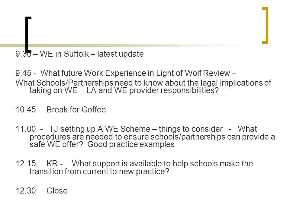 9.30 – WE in Suffolk – latest update What future Work Experience in Light of Wolf Review – What Schools/Partnerships need to know about the legal implications of taking on WE – LA and WE provider responsibilities.