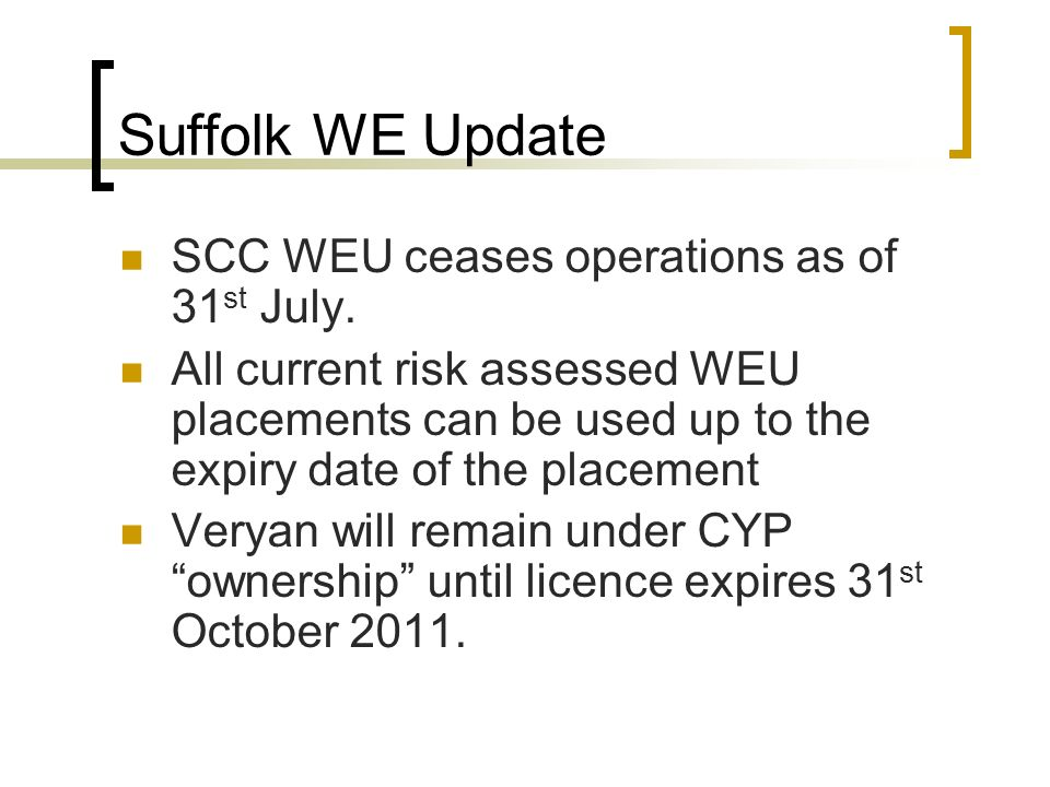 Suffolk WE Update SCC WEU ceases operations as of 31 st July.