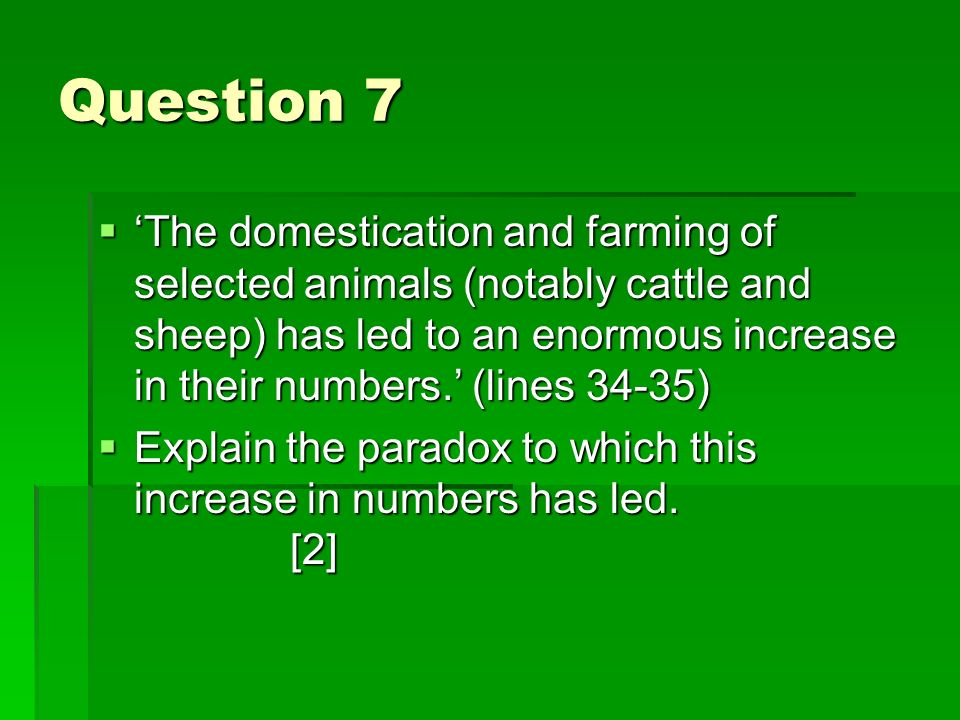 Question 7 The domestication and farming of selected animals (notably cattle and sheep) has led to an enormous increase in their numbers.