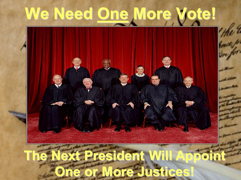 We Need One More Vote! The Next President Will Appoint One or More Justices!