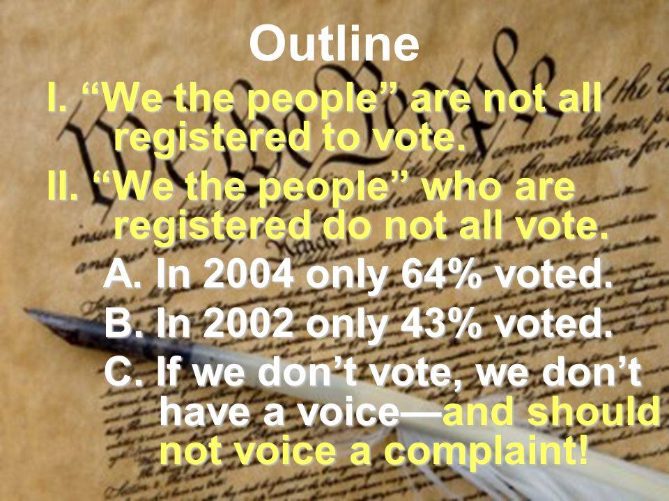 Outline I. We the people are not all registered to vote.