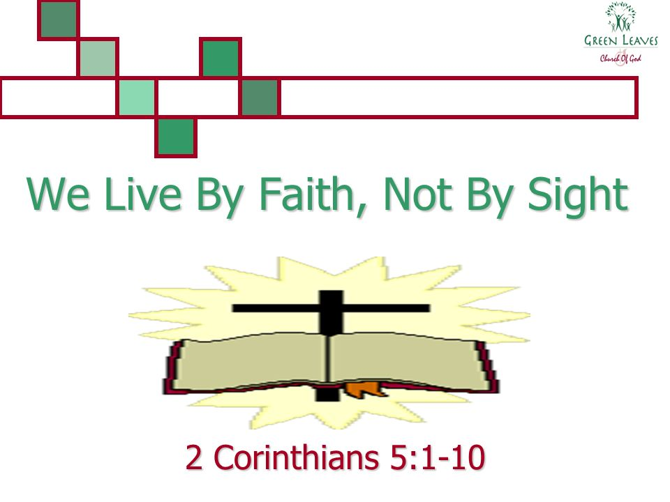 We Live By Faith, Not By Sight 2 Corinthians 5:1-10