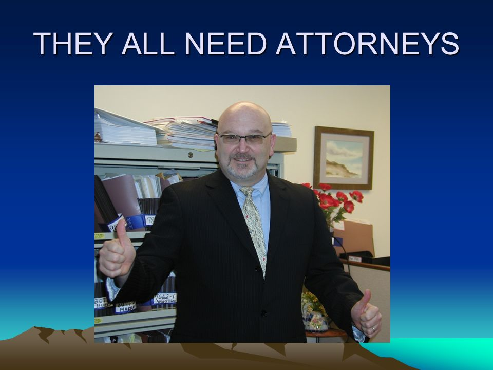 THEY ALL NEED ATTORNEYS