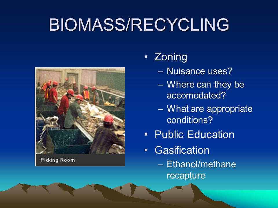 BIOMASS/RECYCLING Zoning –Nuisance uses. –Where can they be accomodated.
