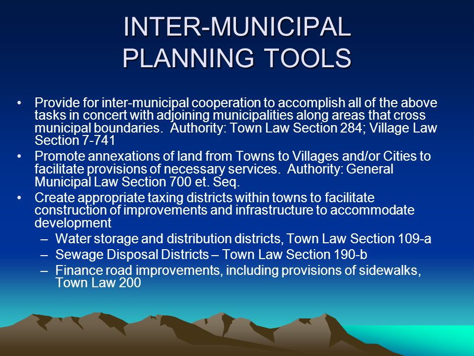 INTER-MUNICIPAL PLANNING TOOLS Provide for inter-municipal cooperation to accomplish all of the above tasks in concert with adjoining municipalities along areas that cross municipal boundaries.