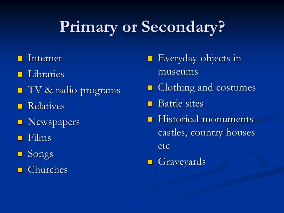 Sources of evidence When historians study the past they use two types of evidence: primary & secondary.