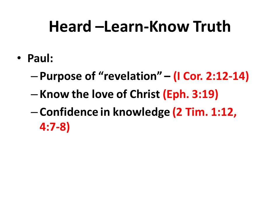 Heard –Learn-Know Truth Paul: – Purpose of revelation – (I Cor.