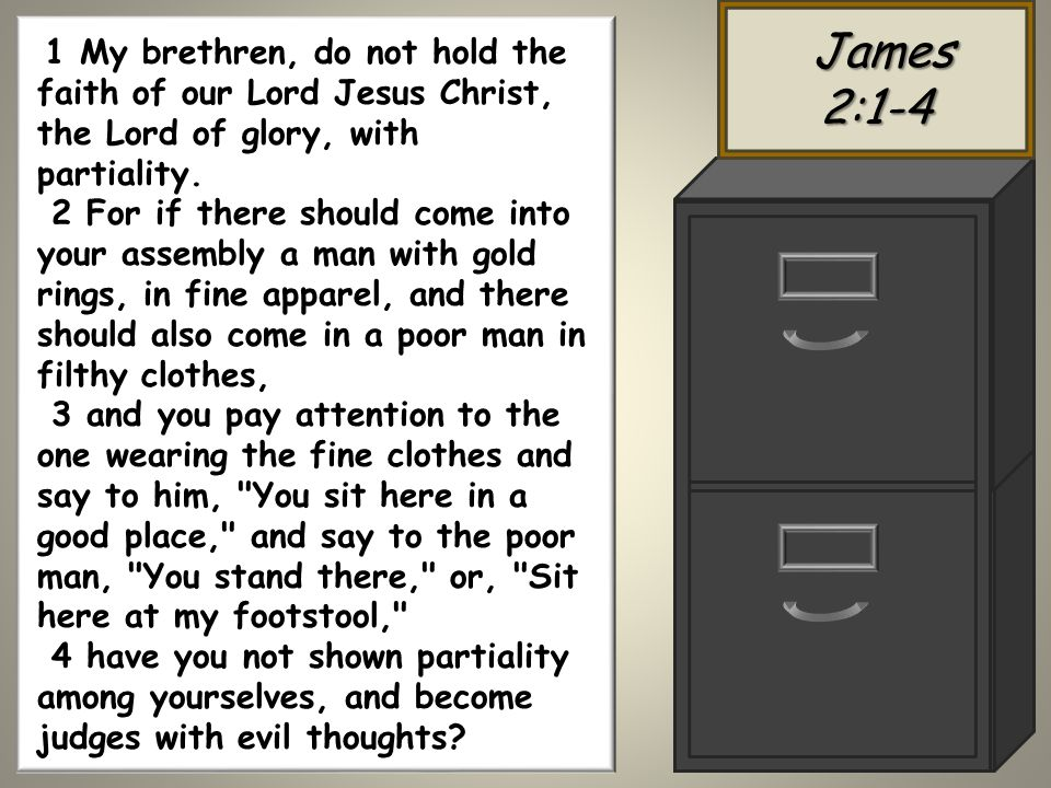 James James2:1-4 1 My brethren, do not hold the faith of our Lord Jesus Christ, the Lord of glory, with partiality.